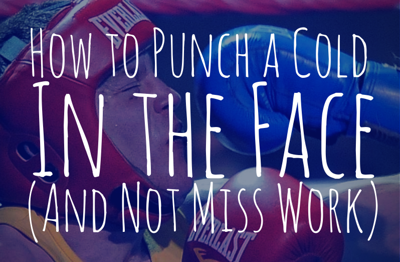How to Punch a Cold in the Face (1)