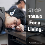 Stop Toiling for a Living.