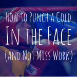 How to Punch a Cold in the Face